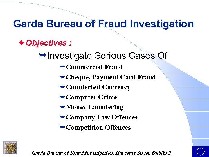 Garda Bureau of Fraud Investigation è Objectives : ÊInvestigate Serious Cases Of ÊCommercial Fraud