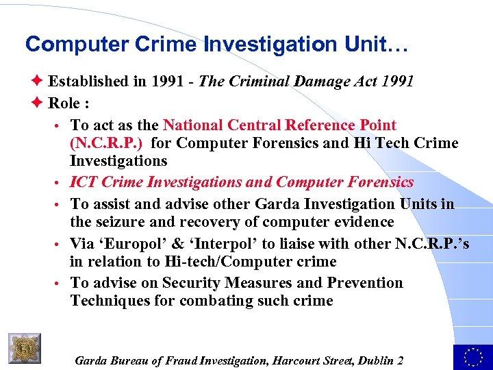 Computer Crime Investigation Unit… è Established in 1991 - The Criminal Damage Act 1991
