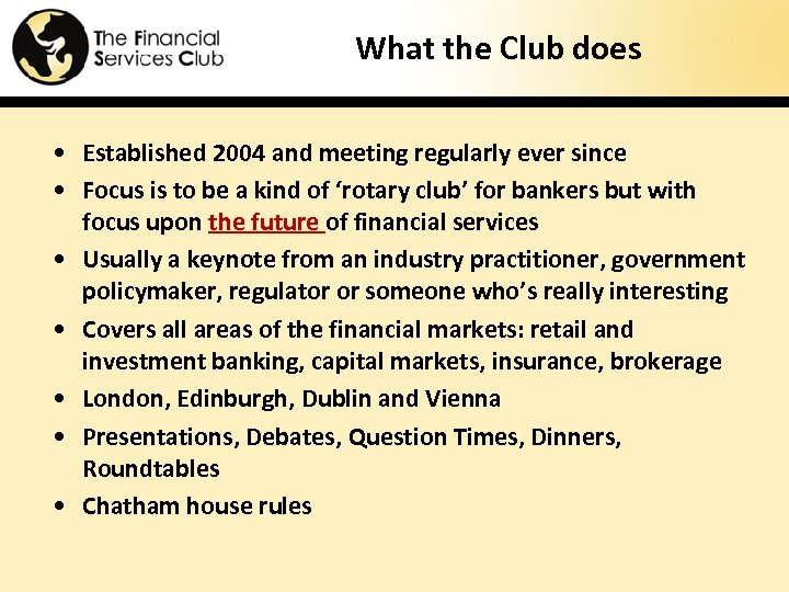What the Club does • Established 2004 and meeting regularly ever since • Focus