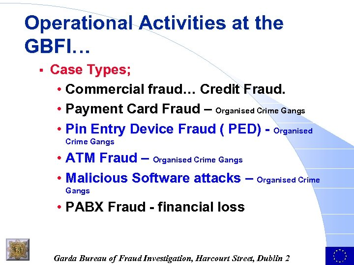 Operational Activities at the GBFI… § Case Types; • Commercial fraud… Credit Fraud. •