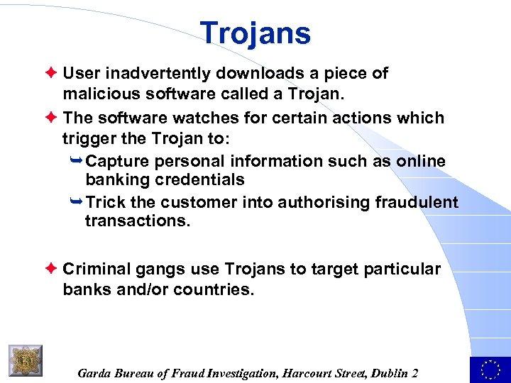 Trojans è User inadvertently downloads a piece of malicious software called a Trojan. è