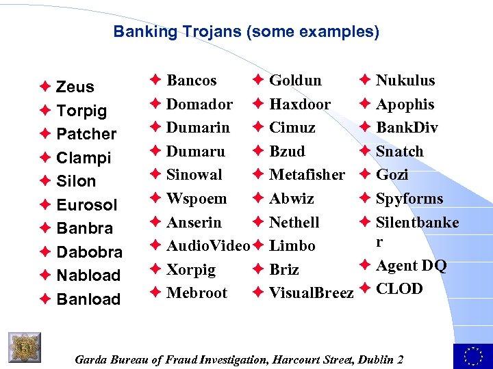 Banking Trojans (some examples) è Zeus è Torpig è Patcher è Clampi è Silon