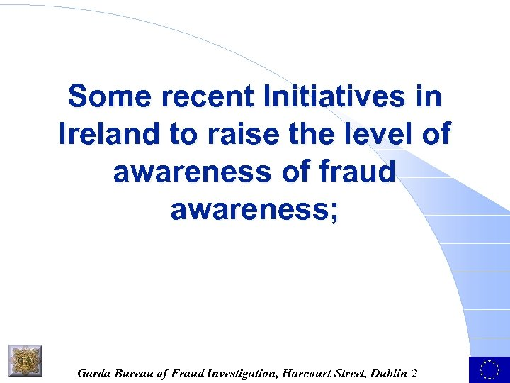 Some recent Initiatives in Ireland to raise the level of awareness of fraud awareness;
