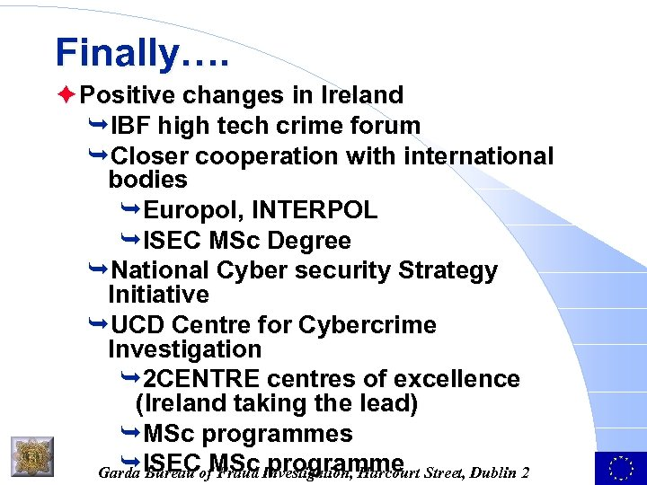 Finally…. è Positive changes in Ireland ÊIBF high tech crime forum ÊCloser cooperation with