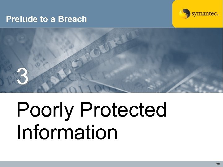 Prelude to a Breach 3 Poorly Protected Information 56