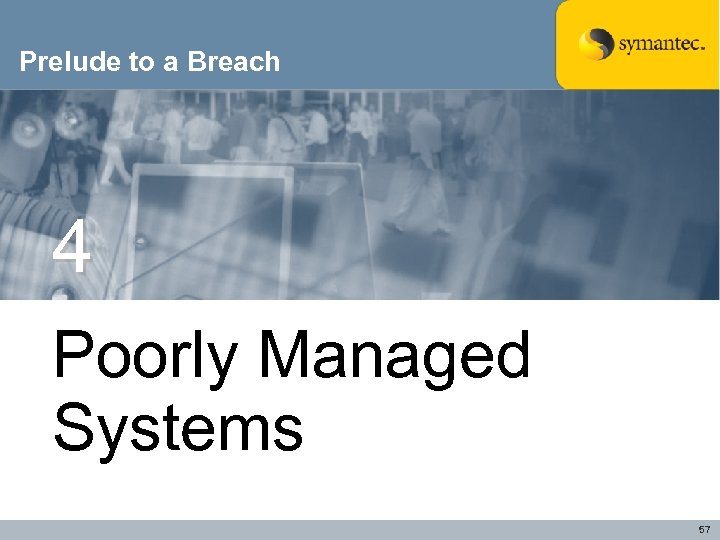 Prelude to a Breach 4 Poorly Managed Systems 57