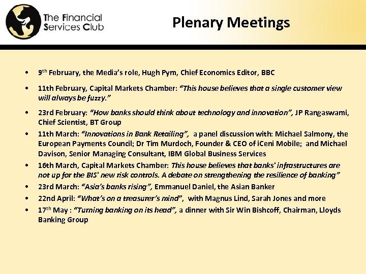Plenary Meetings • 9 th February, the Media's role, Hugh Pym, Chief Economics Editor,
