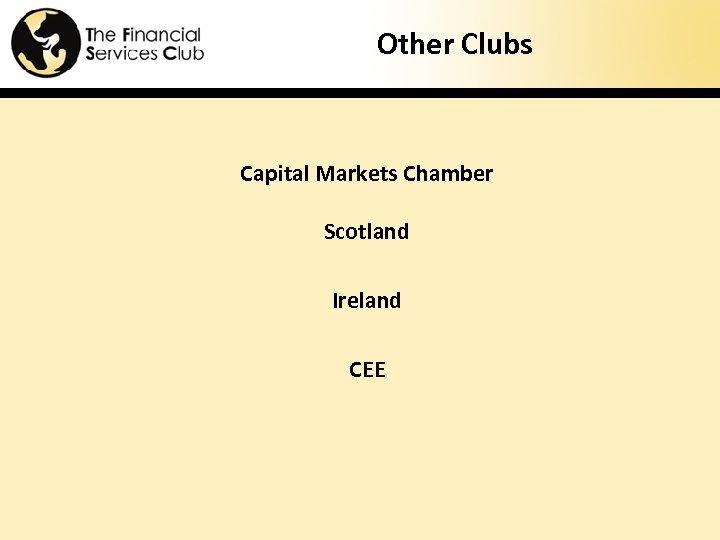 Other Clubs Capital Markets Chamber Scotland Ireland CEE