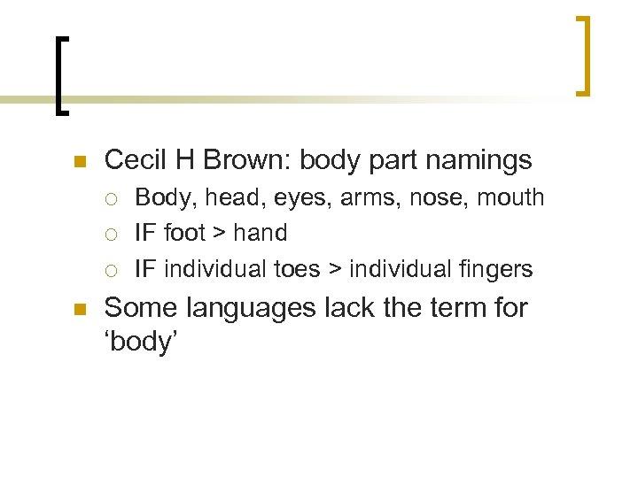 n Cecil H Brown: body part namings ¡ ¡ ¡ n Body, head, eyes,
