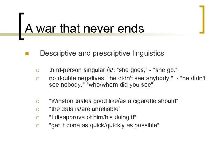 A war that never ends Descriptive and prescriptive linguistics n ¡ ¡ ¡ third-person
