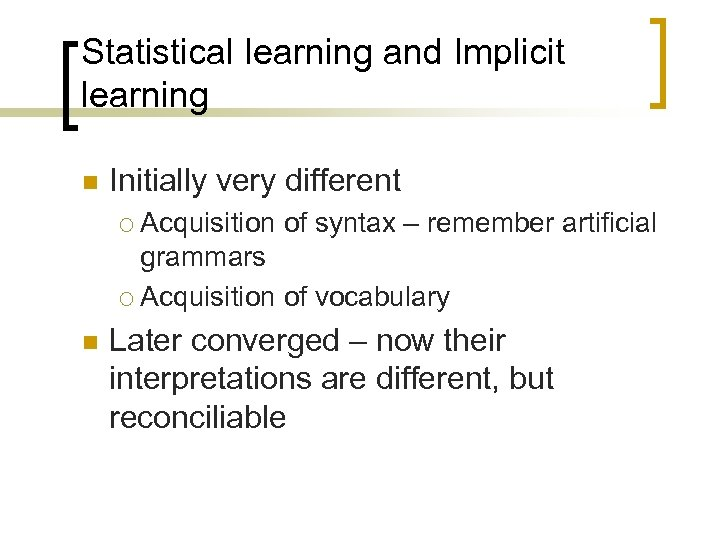 Statistical learning and Implicit learning n Initially very different Acquisition of syntax – remember
