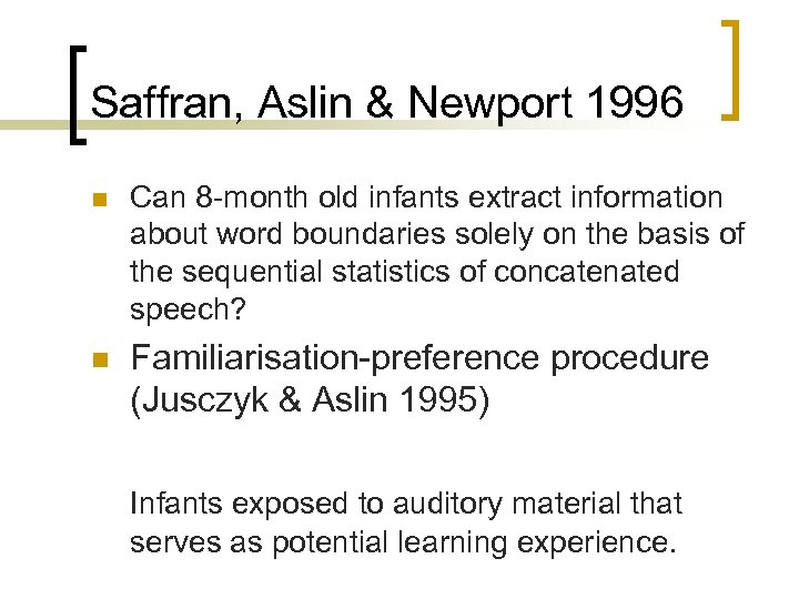 Saffran, Aslin & Newport 1996 n Can 8 -month old infants extract information about