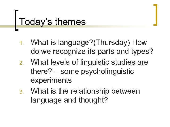 Today's themes 1. 2. 3. What is language? (Thursday) How do we recognize its