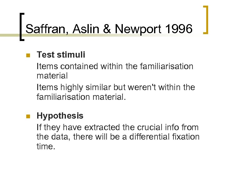 Saffran, Aslin & Newport 1996 n Test stimuli Items contained within the familiarisation material