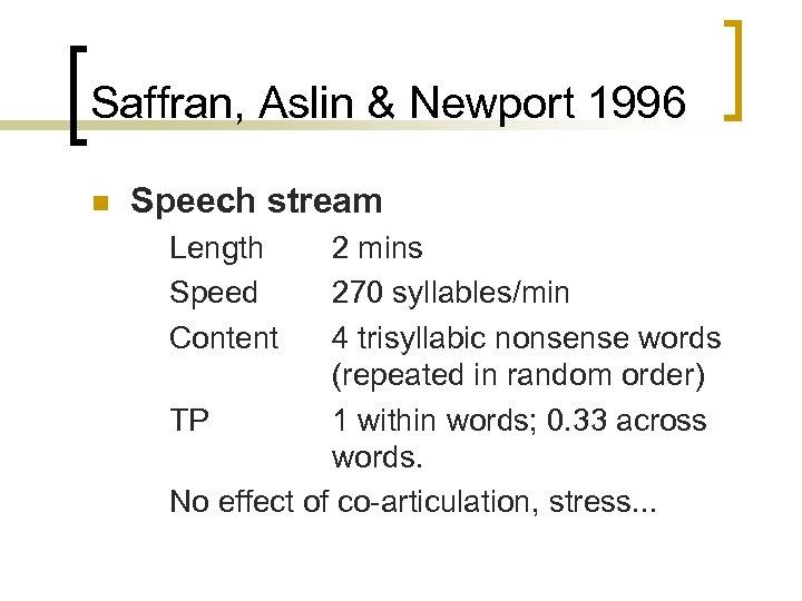 Saffran, Aslin & Newport 1996 n Speech stream Length Speed Content 2 mins 270
