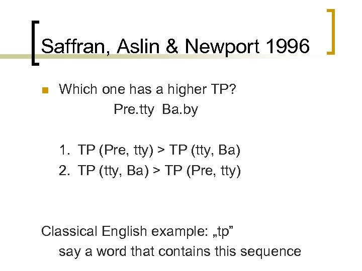 Saffran, Aslin & Newport 1996 n Which one has a higher TP? Pre. tty