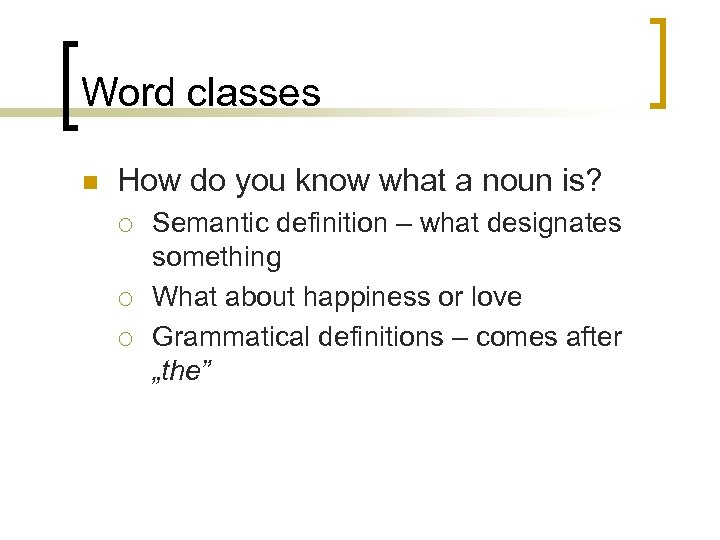 Word classes n How do you know what a noun is? ¡ ¡ ¡