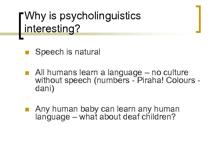 Why is psycholinguistics interesting? n Speech is natural n All humans learn a language