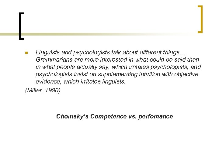 Linguists and psychologists talk about different things… Grammarians are more interested in what could