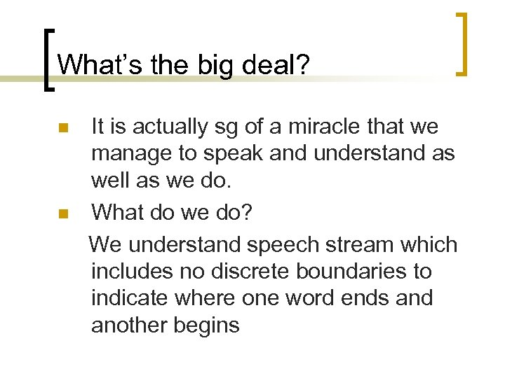 What's the big deal? n n It is actually sg of a miracle that