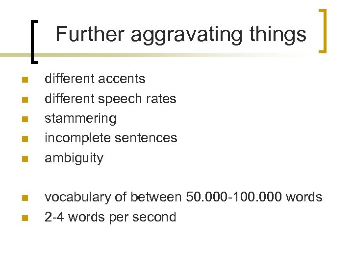 Further aggravating things n n n n different accents different speech rates stammering incomplete