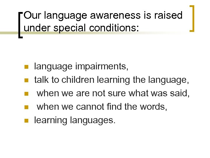 Our language awareness is raised under special conditions: n n n language impairments, talk