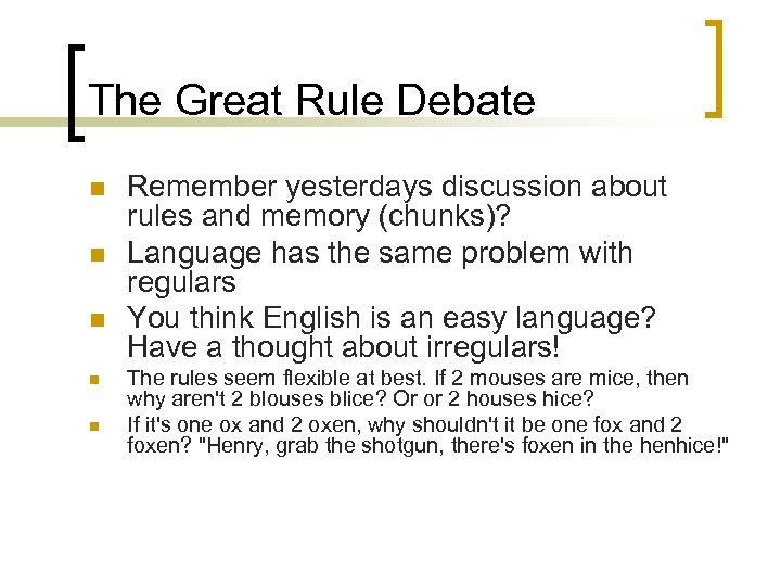 The Great Rule Debate n n n Remember yesterdays discussion about rules and memory