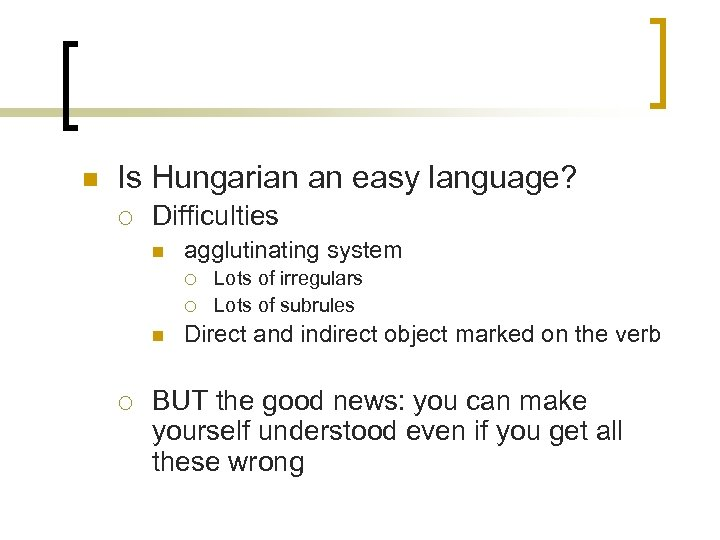 n Is Hungarian an easy language? ¡ Difficulties n agglutinating system ¡ ¡ n