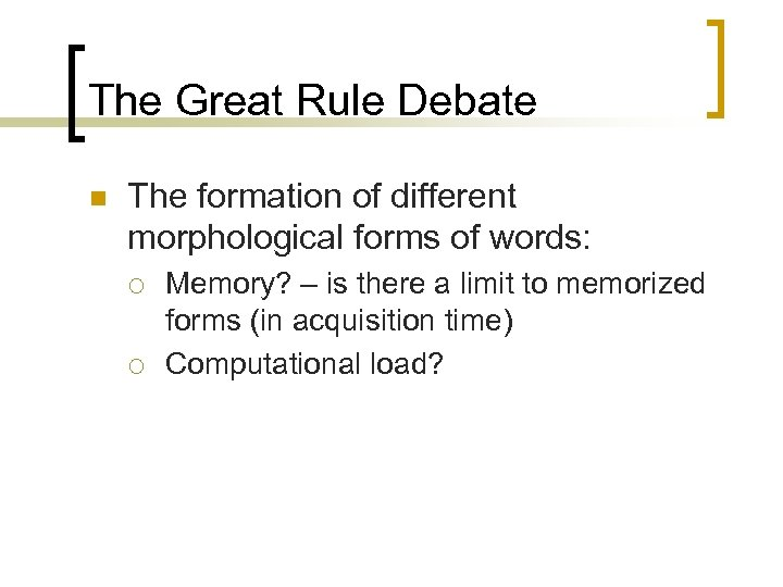 The Great Rule Debate n The formation of different morphological forms of words: ¡