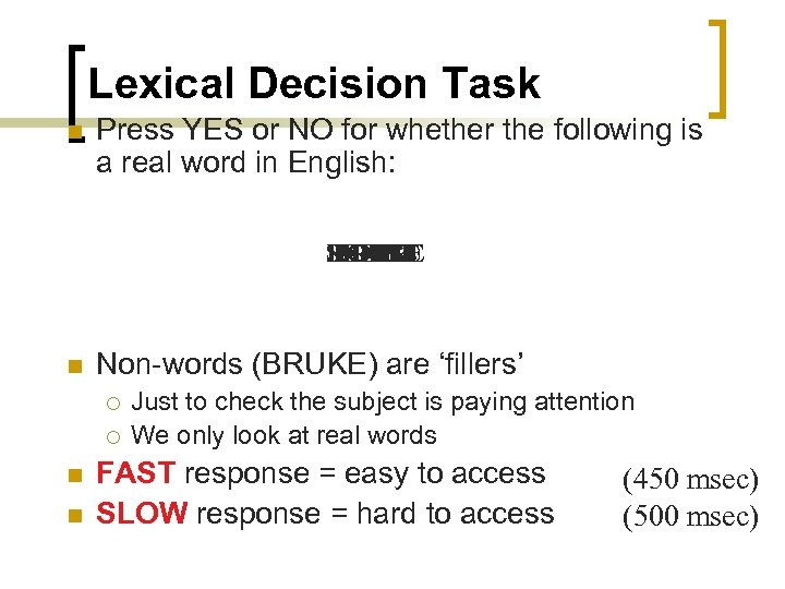 Lexical Decision Task n Press YES or NO for whether the following is a