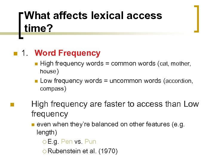 What affects lexical access time? n 1. Word Frequency High frequency words = common