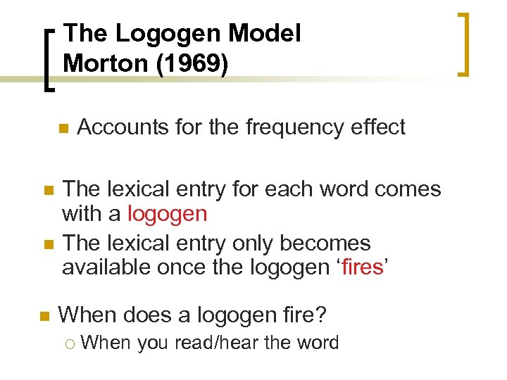 The Logogen Model Morton (1969) n n Accounts for the frequency effect The lexical