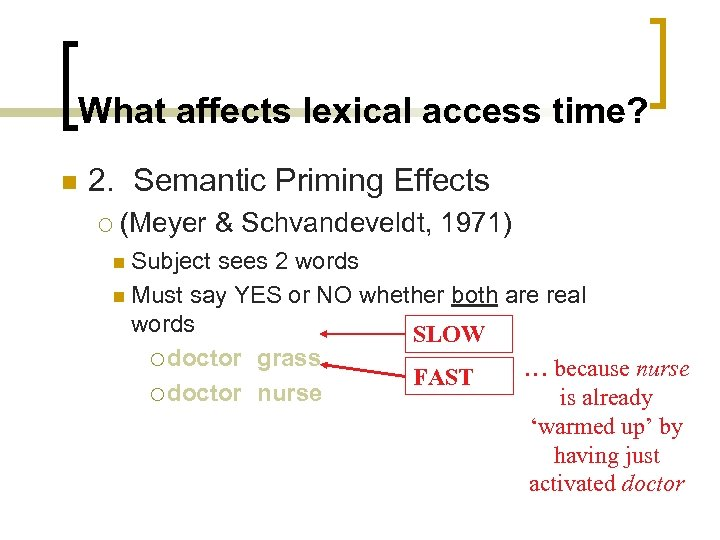 What affects lexical access time? n 2. Semantic Priming Effects ¡ (Meyer & Schvandeveldt,