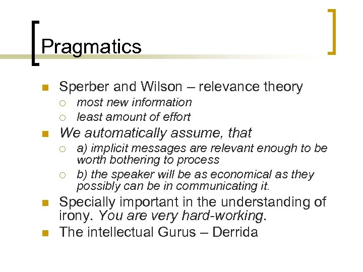 Pragmatics n Sperber and Wilson – relevance theory ¡ ¡ n We automatically assume,