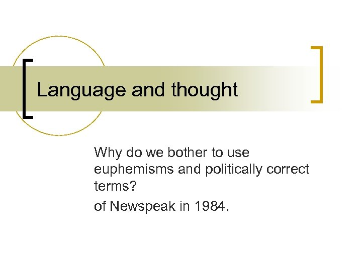 Language and thought Why do we bother to use euphemisms and politically correct terms?