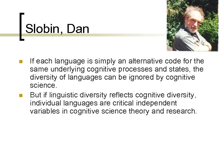 Slobin, Dan n n If each language is simply an alternative code for the