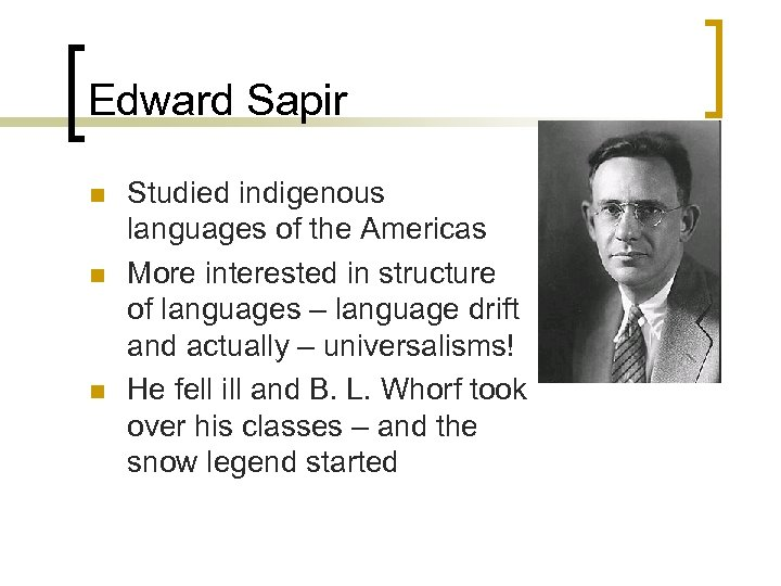 Edward Sapir n n n Studied indigenous languages of the Americas More interested in