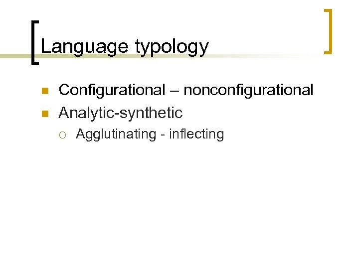 Language typology n n Configurational – nonconfigurational Analytic-synthetic ¡ Agglutinating - inflecting