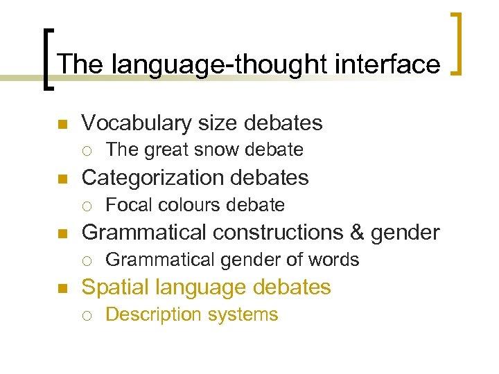 The language-thought interface n Vocabulary size debates ¡ n Categorization debates ¡ n Focal