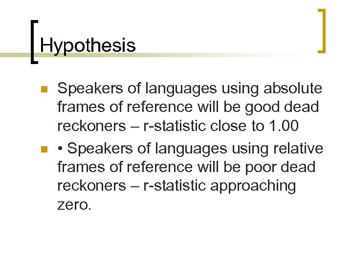 Hypothesis n n Speakers of languages using absolute frames of reference will be good
