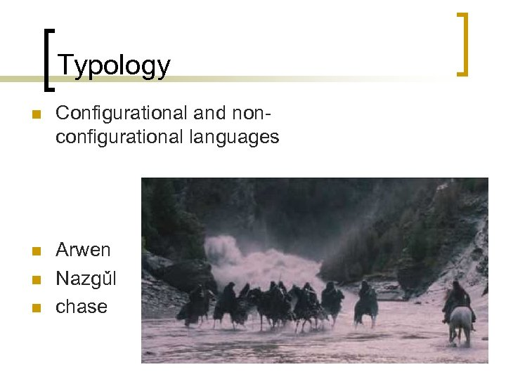 Typology n Configurational and nonconfigurational languages n Arwen Nazgǔl chase n n