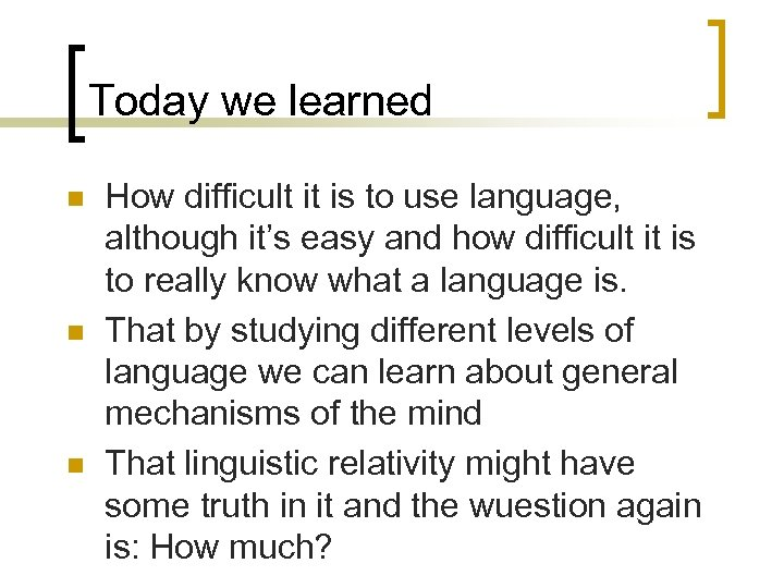Today we learned n n n How difficult it is to use language, although