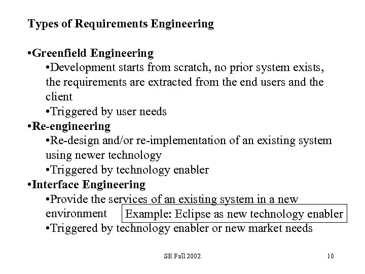 Types of Requirements Engineering • Greenfield Engineering • Development starts from scratch, no prior