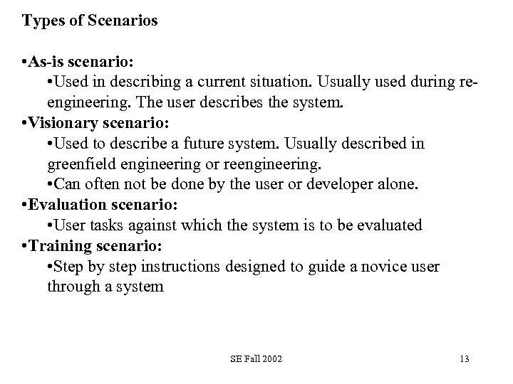 Types of Scenarios • As-is scenario: • Used in describing a current situation. Usually