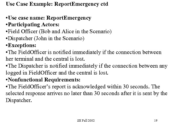 Use Case Example: Report. Emergency ctd • Use case name: Report. Emergency • Participating