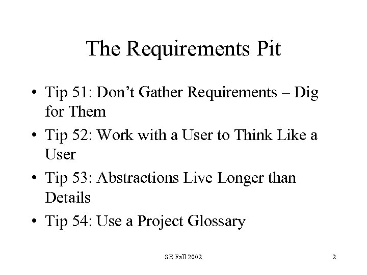 The Requirements Pit • Tip 51: Don't Gather Requirements – Dig for Them •
