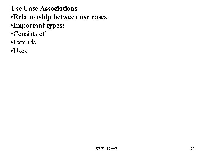 Use Case Associations • Relationship between use cases • Important types: • Consists of