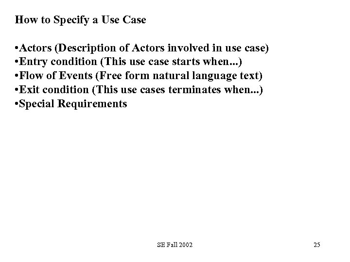 How to Specify a Use Case • Actors (Description of Actors involved in use