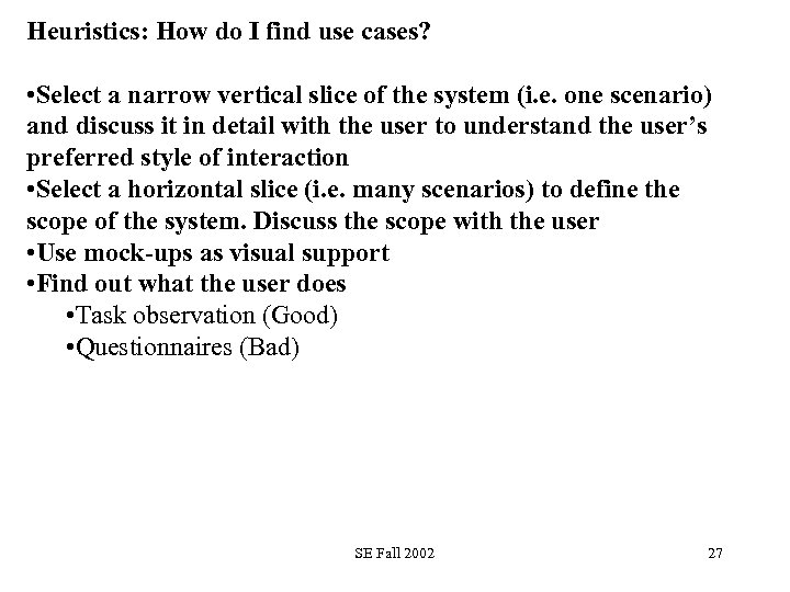 Heuristics: How do I find use cases? • Select a narrow vertical slice of