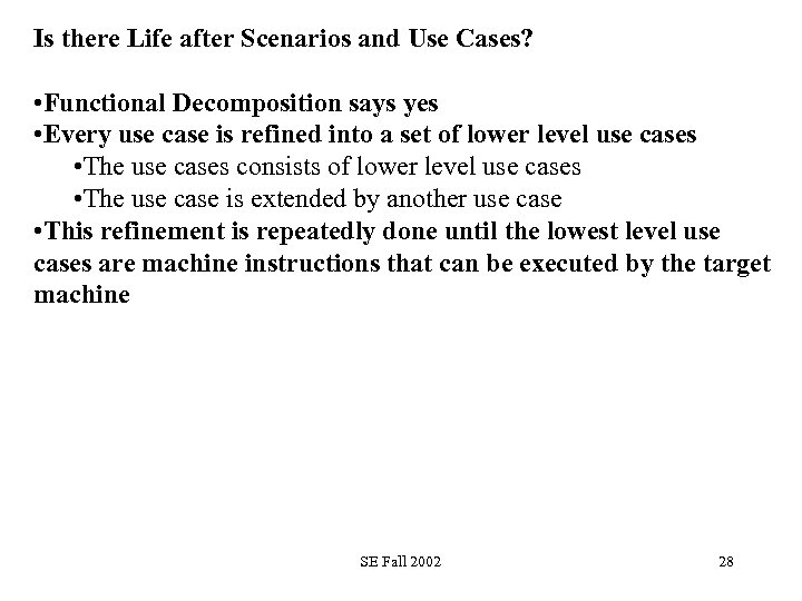 Is there Life after Scenarios and Use Cases? • Functional Decomposition says yes •